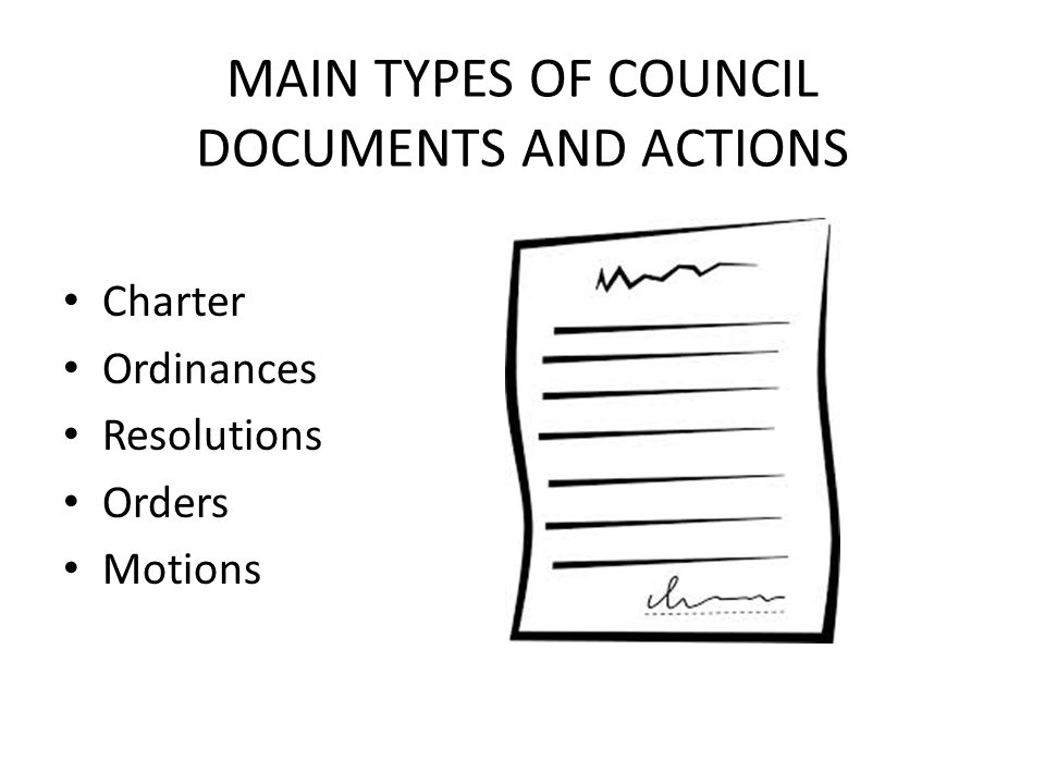 MAIN TYPES OF COUNCIL DOCUMENTS AND ACTIONS Charter Ordinances Resolutions Orders Motions