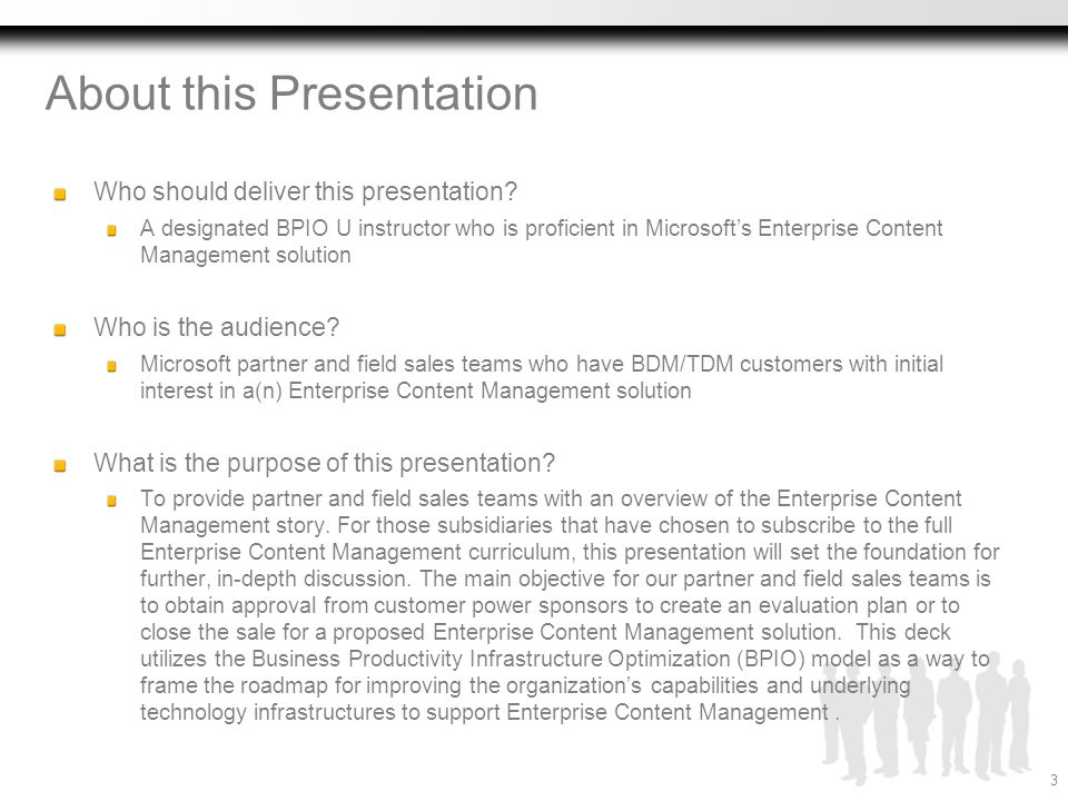 About this Presentation Who should deliver this presentation? A designated BPIO U instructor who is proficient in Microsoft's Enterprise Content Manag