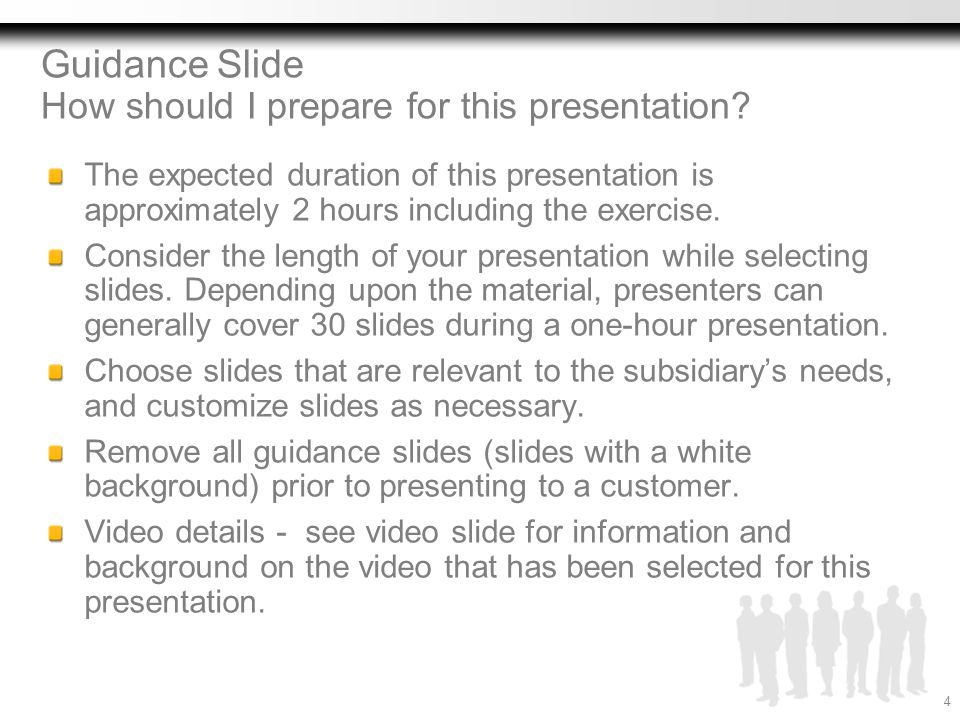 Guidance Slide How should I prepare for this presentation? The expected duration of this presentation is approximately 2 hours including the exercise.