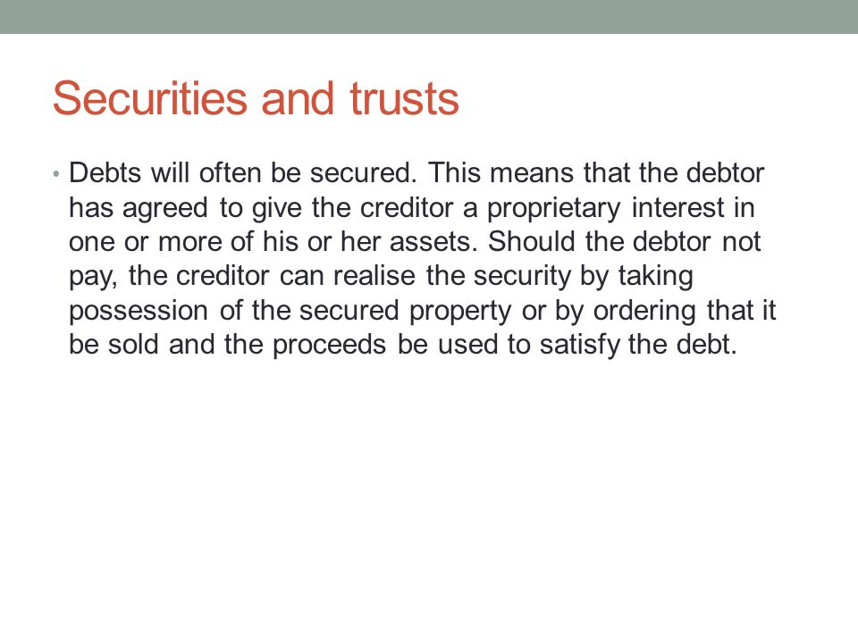 Securities and trusts Debts will often be secured.