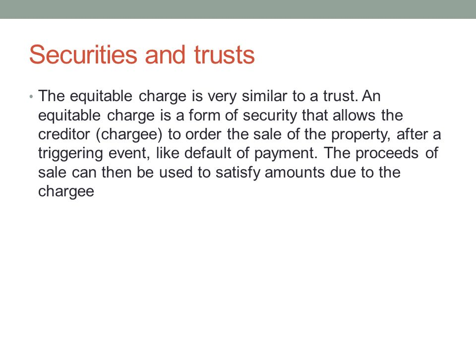 Securities and trusts The equitable charge is very similar to a trust.