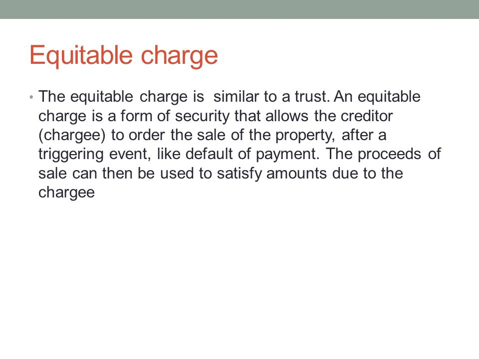 Equitable charge The equitable charge is similar to a trust.