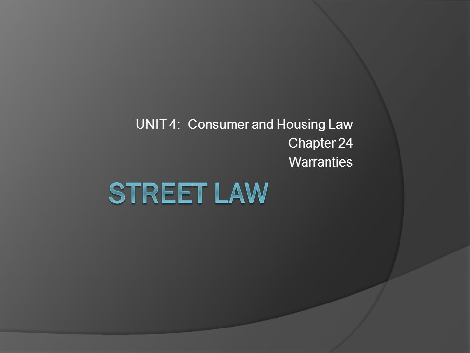UNIT 4: Consumer and Housing Law Chapter 24 Warranties