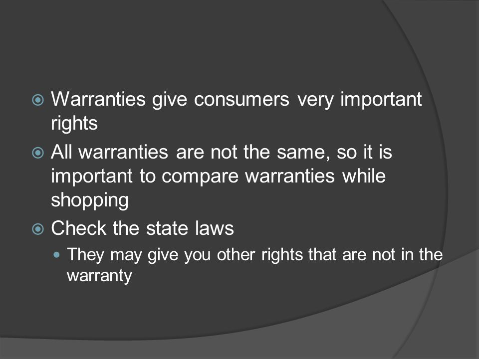  Warranties give consumers very important rights  All warranties are not the same, so it is important to compare warranties while shopping  Check t