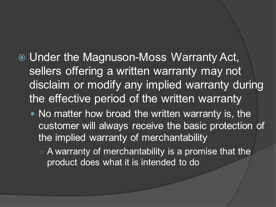  Under the Magnuson-Moss Warranty Act, sellers offering a written warranty may not disclaim or modify any implied warranty during the effective perio