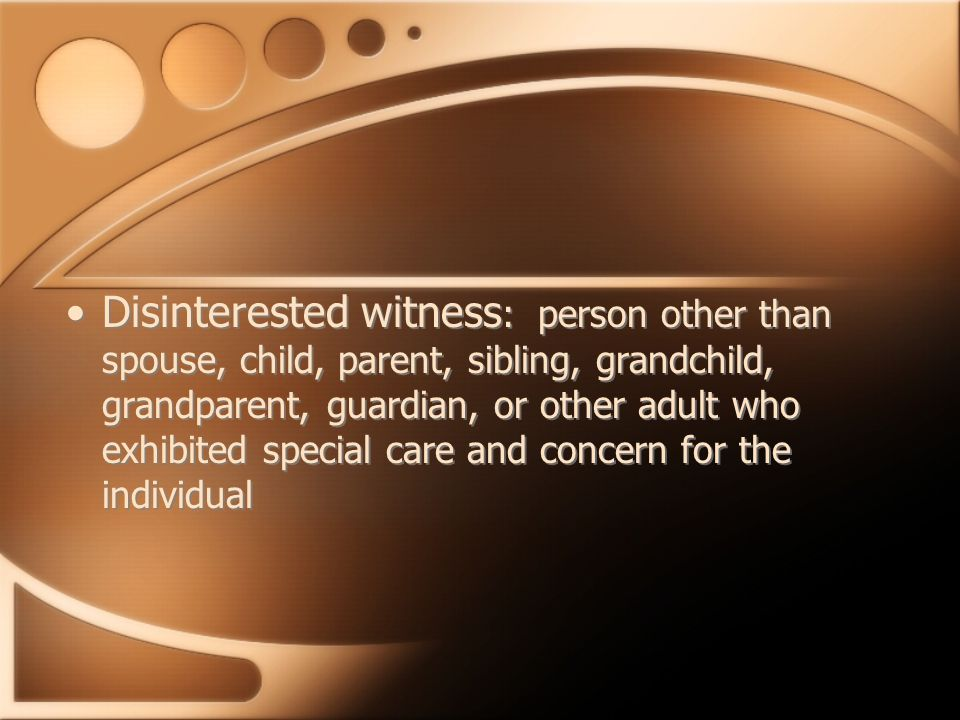 Disinterested witness : person other than spouse, child, parent, sibling, grandchild, grandparent, guardian, or other adult who exhibited special care