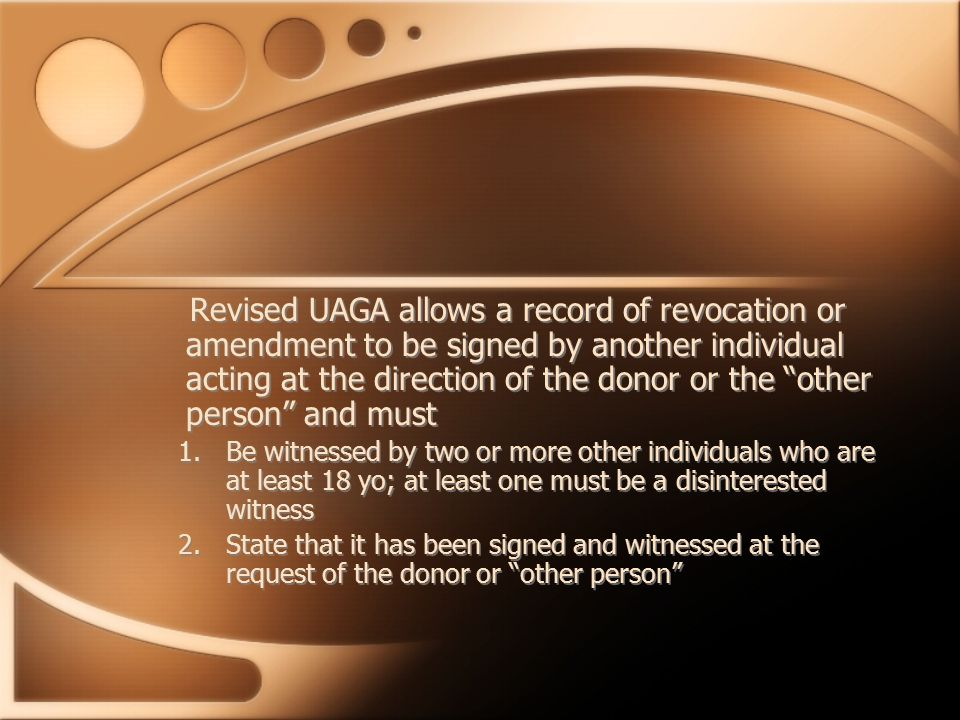 "Revised UAGA allows a record of revocation or amendment to be signed by another individual acting at the direction of the donor or the ""other person"""