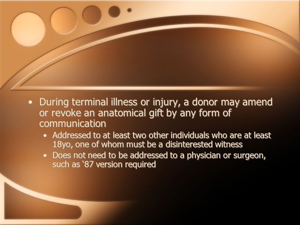 During terminal illness or injury, a donor may amend or revoke an anatomical gift by any form of communication Addressed to at least two other individ