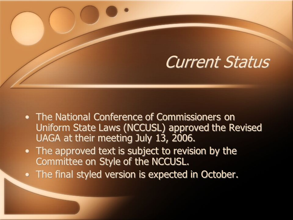 Current Status The National Conference of Commissioners on Uniform State Laws (NCCUSL) approved the Revised UAGA at their meeting July 13, 2006. The a