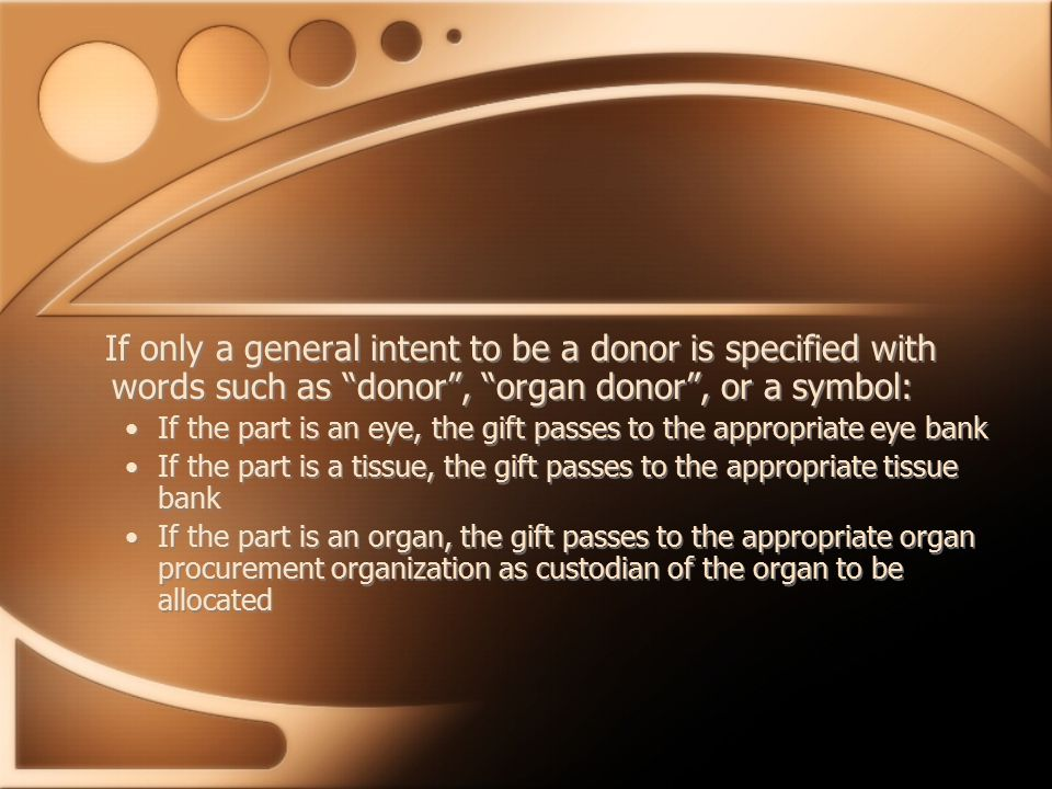 "If only a general intent to be a donor is specified with words such as ""donor"", ""organ donor"", or a symbol: If the part is an eye, the gift passes to"