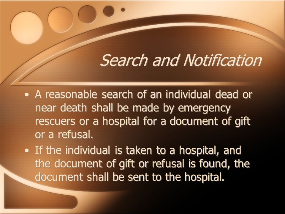 Search and Notification A reasonable search of an individual dead or near death shall be made by emergency rescuers or a hospital for a document of gift or a refusal.