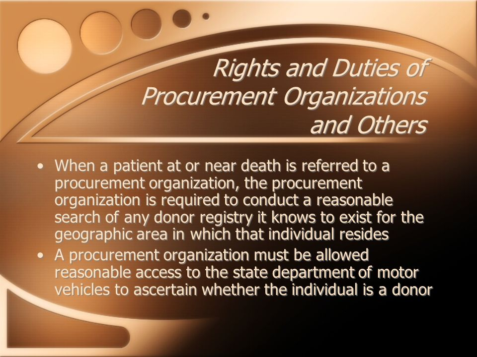 Rights and Duties of Procurement Organizations and Others When a patient at or near death is referred to a procurement organization, the procurement o