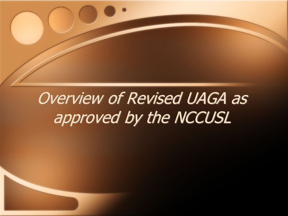 Overview of Revised UAGA as approved by the NCCUSL