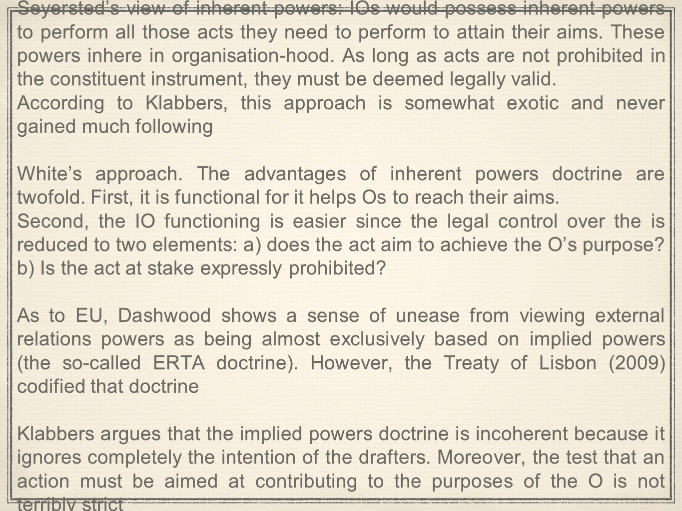 Seyersted's view of inherent powers: IOs would possess inherent powers to perform all those acts they need to perform to attain their aims.