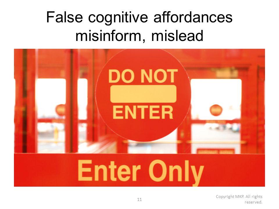 False cognitive affordances misinform, mislead Copyright MKP. All rights reserved. 11