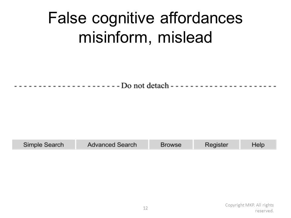 False cognitive affordances misinform, mislead Copyright MKP. All rights reserved. 12