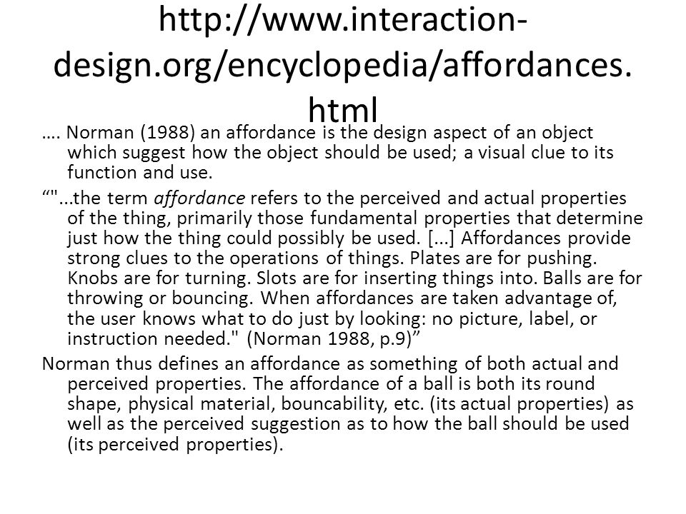 http://www.interaction- design.org/encyclopedia/affordances. html …. Norman (1988) an affordance is the design aspect of an object which suggest how t