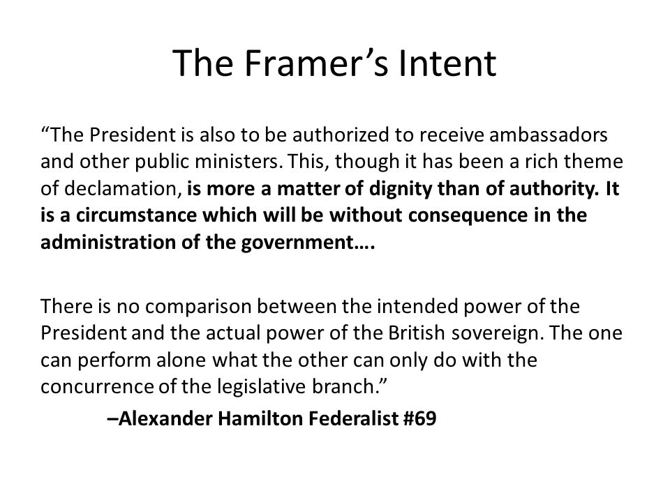 "The Framer's Intent ""The President is also to be authorized to receive ambassadors and other public ministers. This, though it has been a rich theme o"