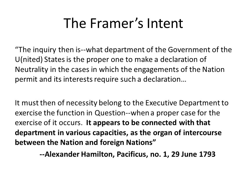"The Framer's Intent ""The inquiry then is--what department of the Government of the U(nited) States is the proper one to make a declaration of Neutrali"