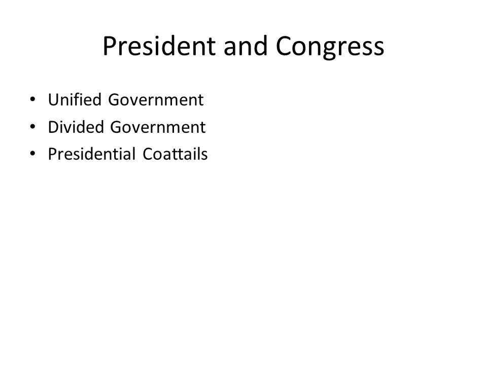 President and Congress Unified Government Divided Government Presidential Coattails