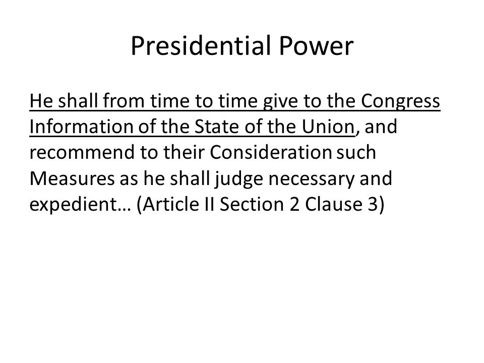 Presidential Power He shall from time to time give to the Congress Information of the State of the Union, and recommend to their Consideration such Me