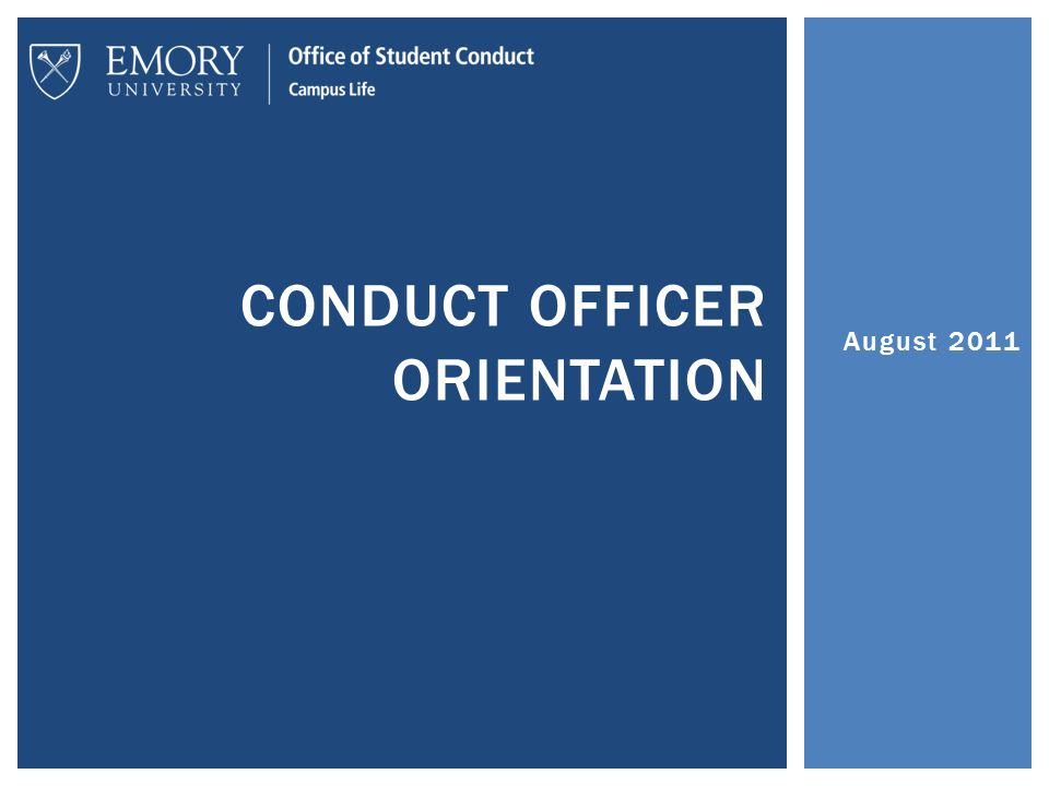 August 2011 CONDUCT OFFICER ORIENTATION