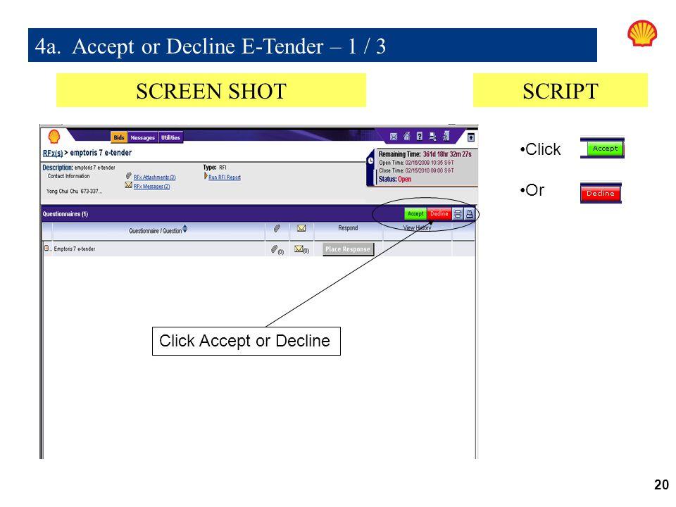 20 4a. Accept or Decline E-Tender – 1 / 3 Click Accept or Decline SCREEN SHOTSCRIPT Click Or