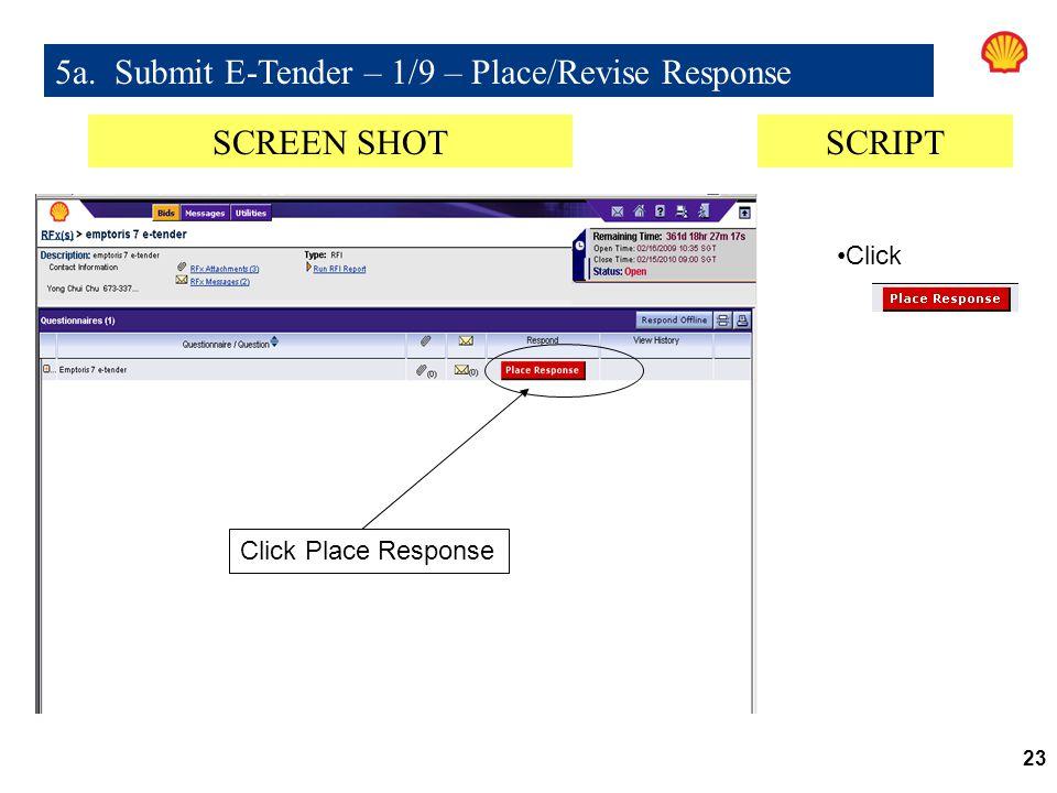 23 5a. Submit E-Tender – 1/9 – Place/Revise Response Click Place Response SCREEN SHOTSCRIPT Click