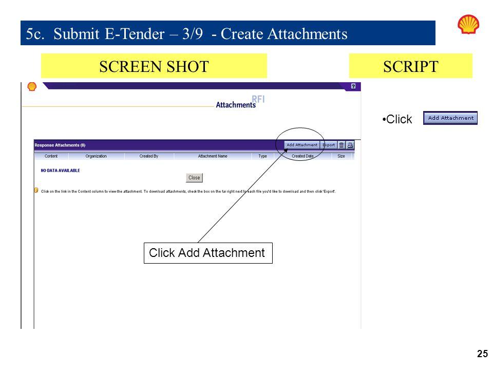 25 5c. Submit E-Tender – 3/9 - Create Attachments Click Add Attachment SCREEN SHOTSCRIPT Click
