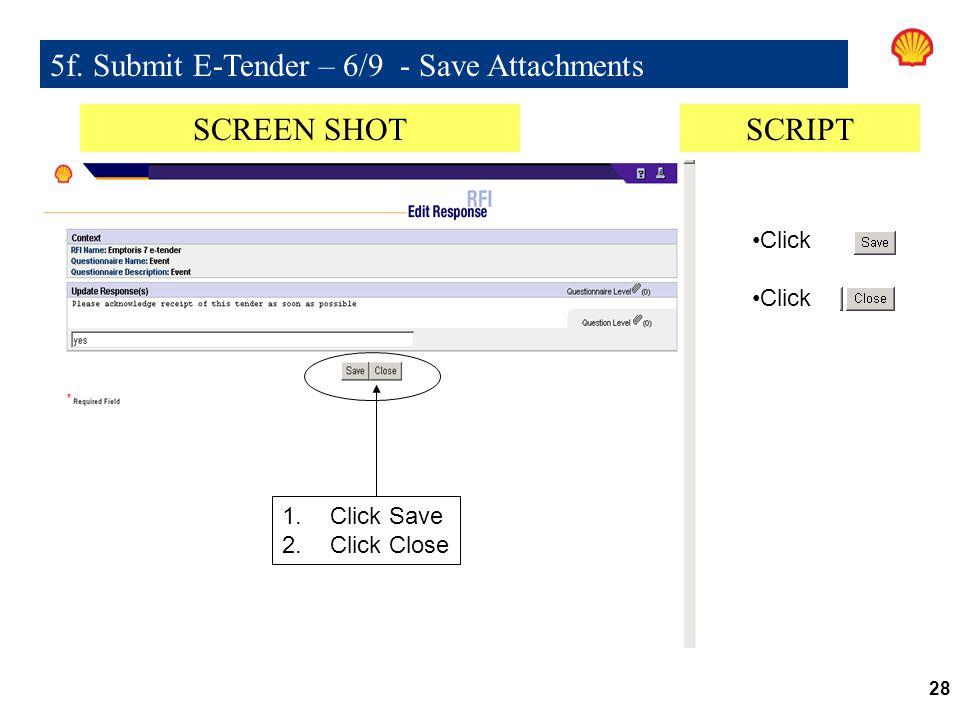 28 5f. Submit E-Tender – 6/9 - Save Attachments 1.Click Save 2.Click Close SCREEN SHOTSCRIPT Click