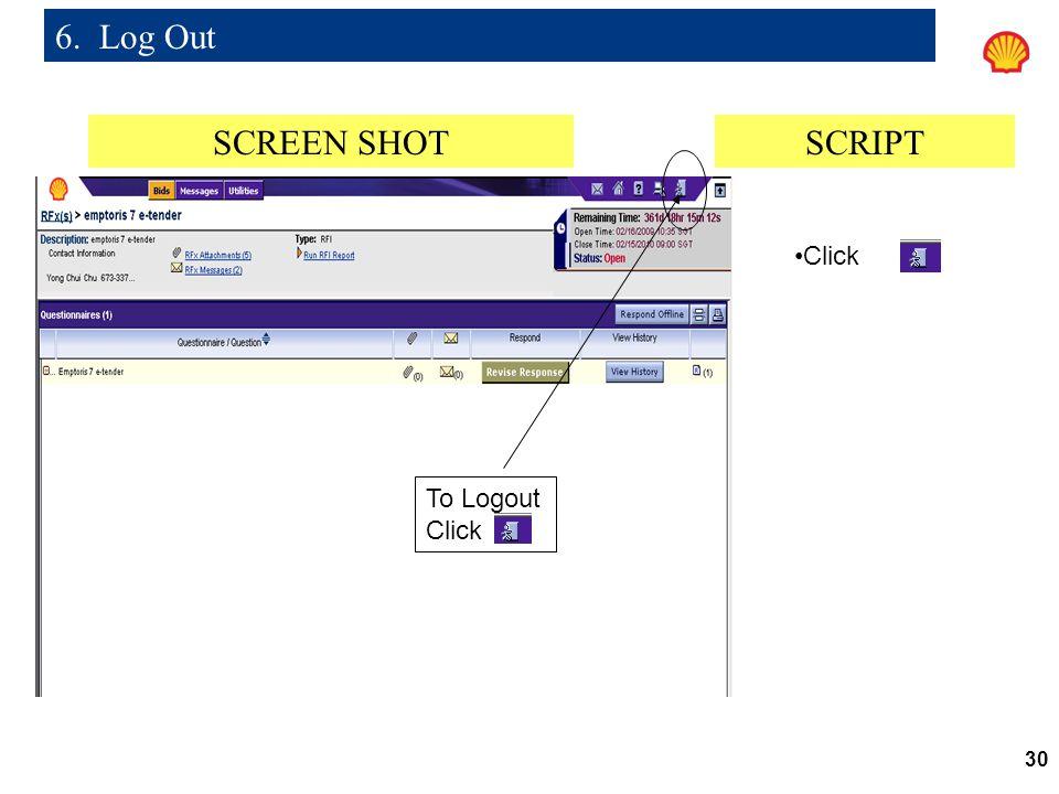 30 6. Log Out To Logout Click SCREEN SHOTSCRIPT Click