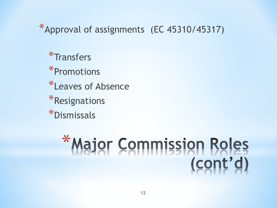 13 * Approval of assignments (EC 45310/45317) * Transfers * Promotions * Leaves of Absence * Resignations * Dismissals