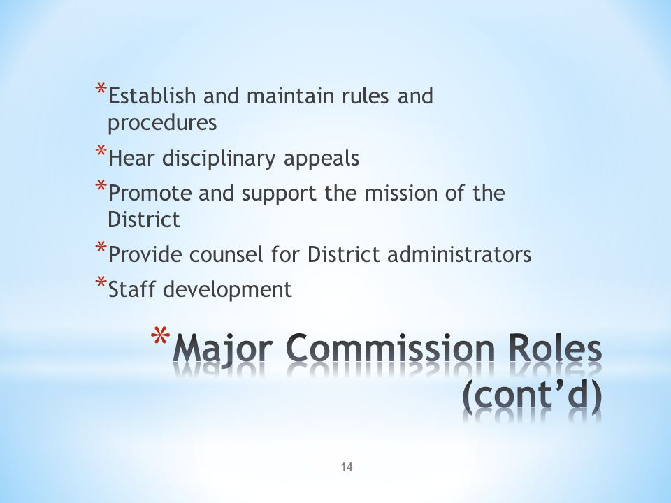 14 * Establish and maintain rules and procedures * Hear disciplinary appeals * Promote and support the mission of the District * Provide counsel for District administrators * Staff development