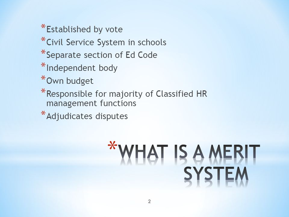 2 * Established by vote * Civil Service System in schools * Separate section of Ed Code * Independent body * Own budget * Responsible for majority of Classified HR management functions * Adjudicates disputes