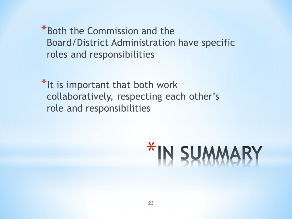 23 * Both the Commission and the Board/District Administration have specific roles and responsibilities * It is important that both work collaboratively, respecting each other's role and responsibilities