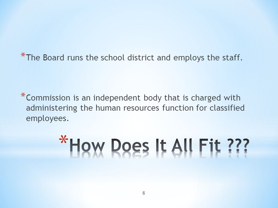 6 * The Board runs the school district and employs the staff.