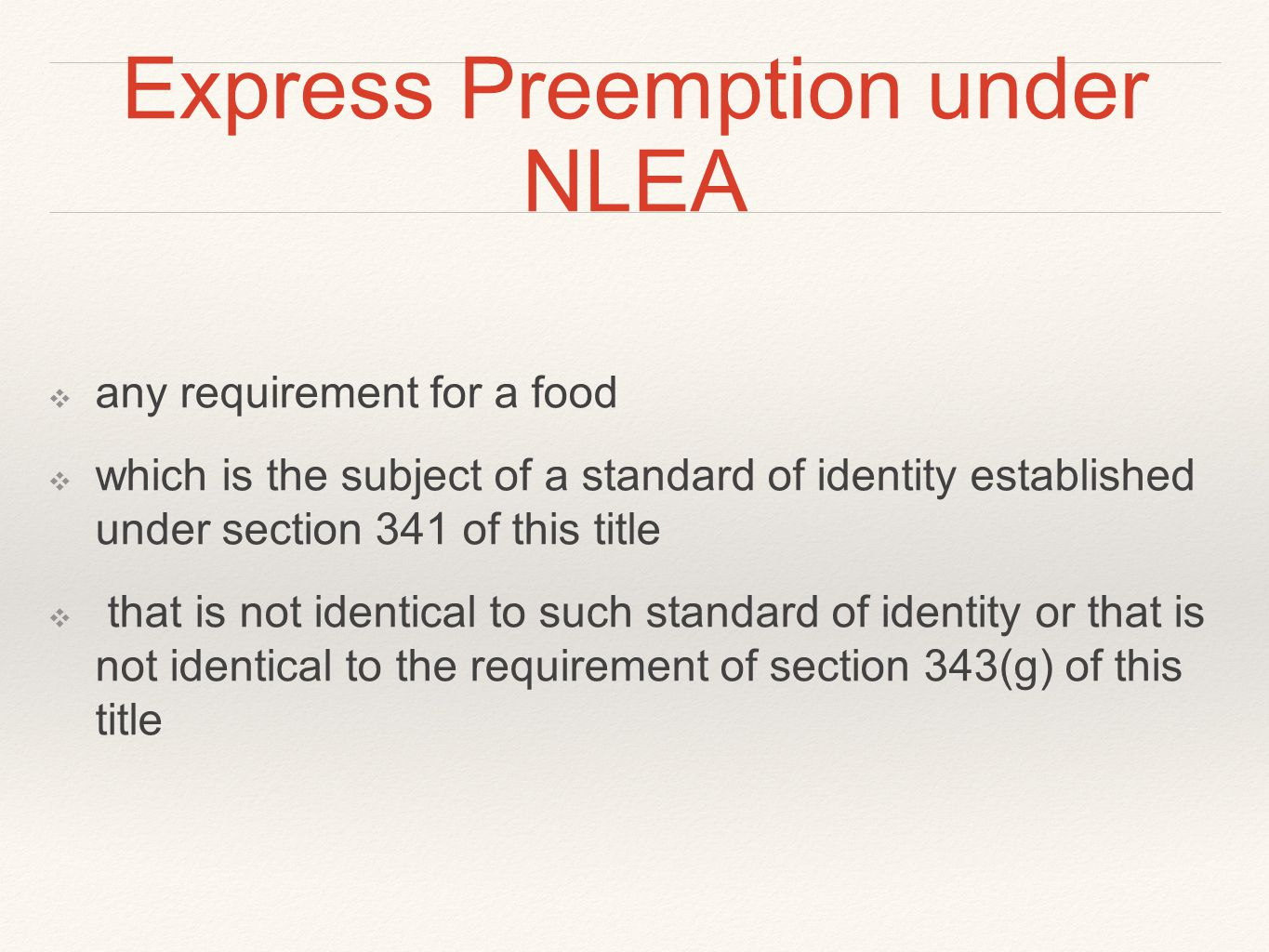 Express Preemption under NLEA ❖ any requirement for a food ❖ which is the subject of a standard of identity established under section 341 of this titl