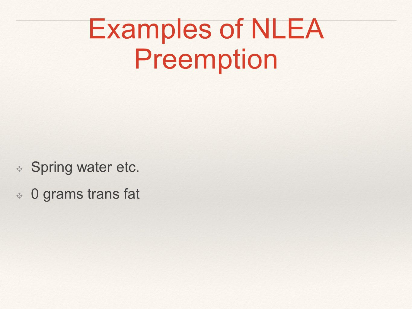 Examples of NLEA Preemption ❖ Spring water etc. ❖ 0 grams trans fat