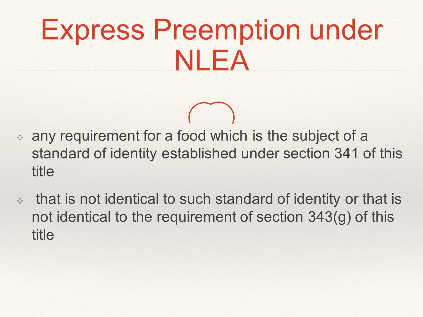 Express Preemption under NLEA ❖ any requirement for a food which is the subject of a standard of identity established under section 341 of this title