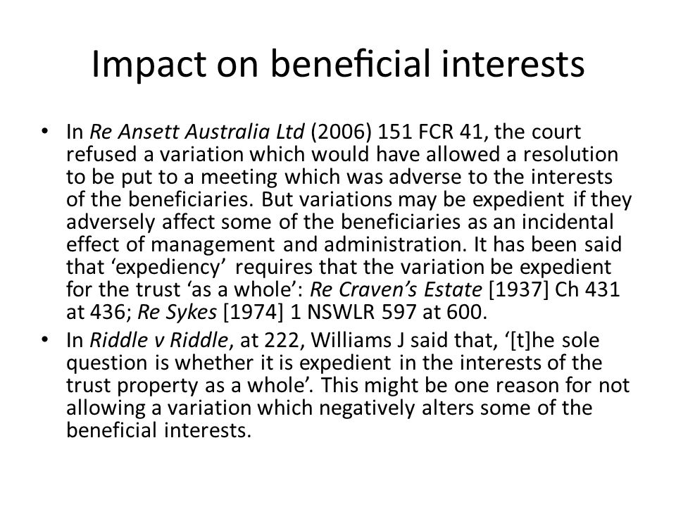 Impact on beneficial interests In Re Ansett Australia Ltd (2006) 151 FCR 41, the court refused a variation which would have allowed a resolution to be