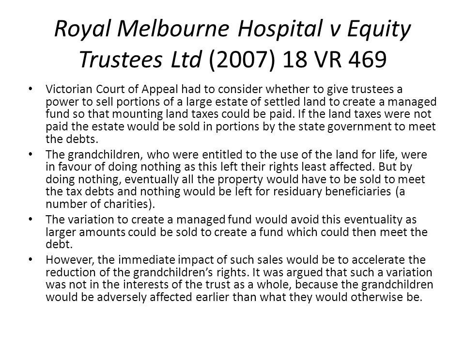 Royal Melbourne Hospital v Equity Trustees Ltd (2007) 18 VR 469 Victorian Court of Appeal had to consider whether to give trustees a power to sell por