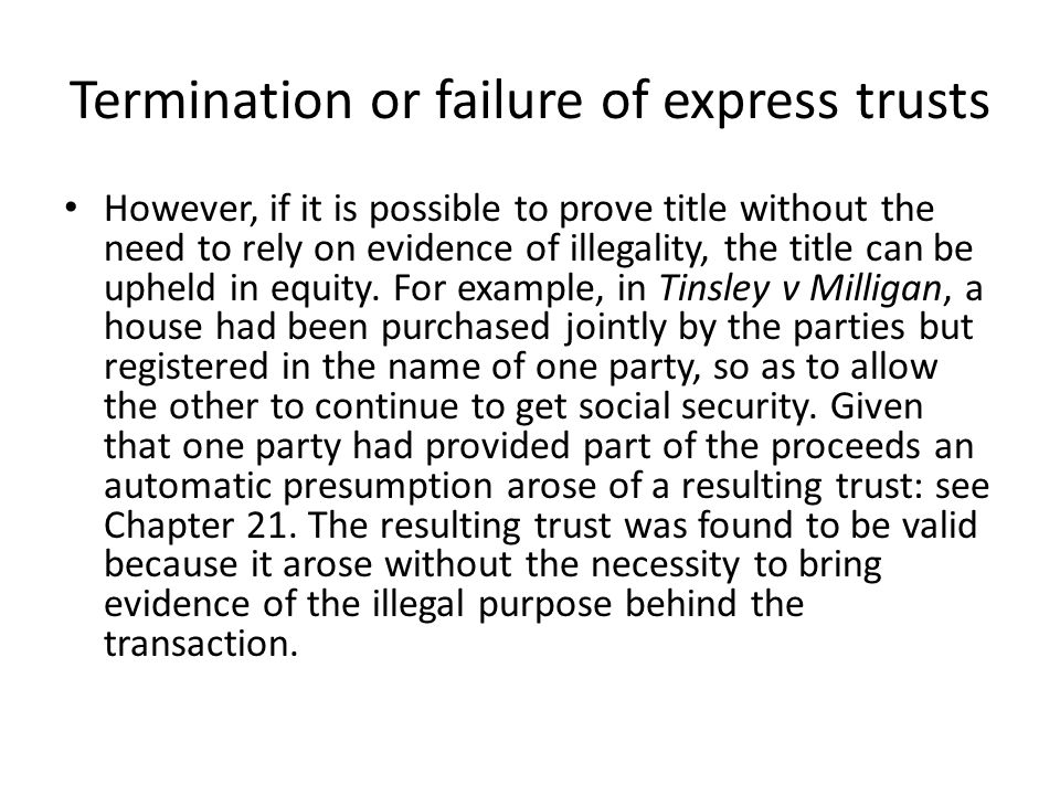 Termination or failure of express trusts However, if it is possible to prove title without the need to rely on evidence of illegality, the title can b