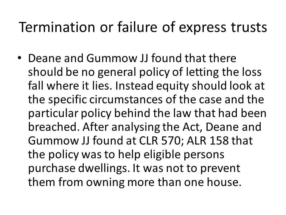 Termination or failure of express trusts Deane and Gummow JJ found that there should be no general policy of letting the loss fall where it lies. Inst