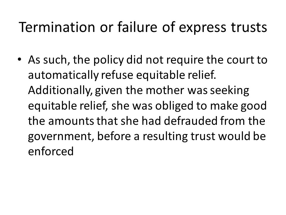 Termination or failure of express trusts As such, the policy did not require the court to automatically refuse equitable relief. Additionally, given t