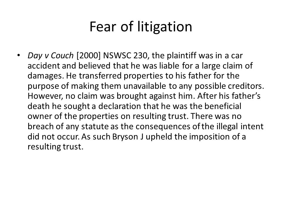 Fear of litigation Day v Couch [2000] NSWSC 230, the plaintiff was in a car accident and believed that he was liable for a large claim of damages. He