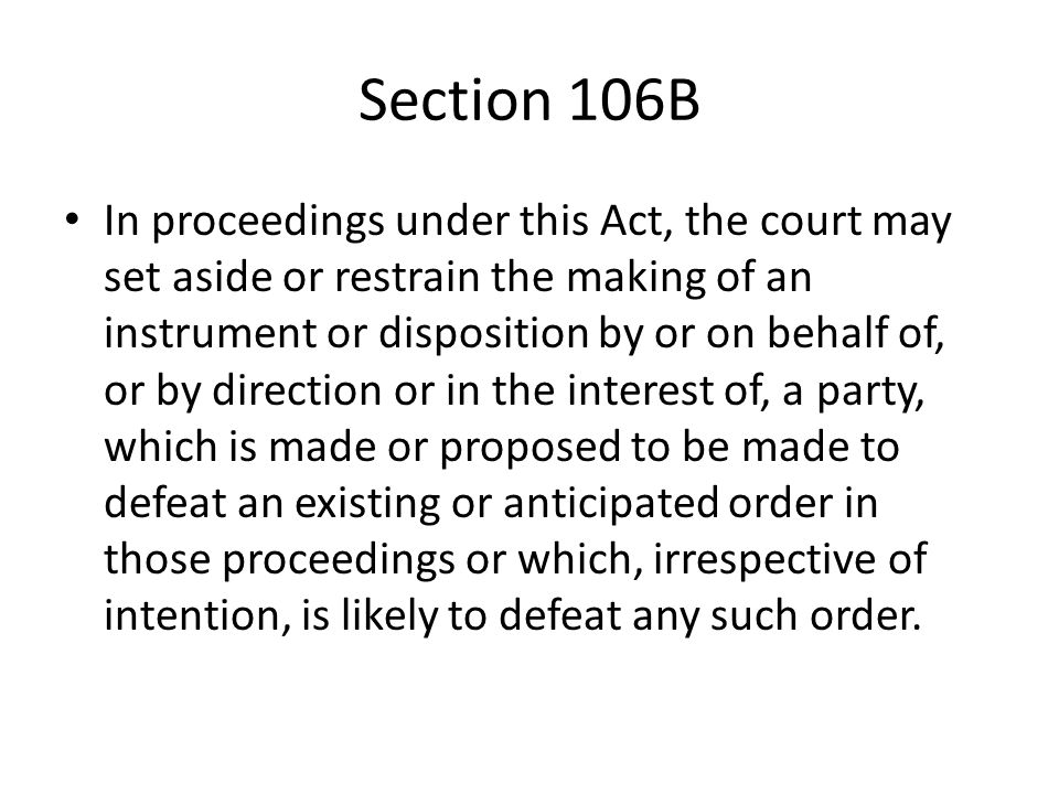 Section 106B In proceedings under this Act, the court may set aside or restrain the making of an instrument or disposition by or on behalf of, or by d