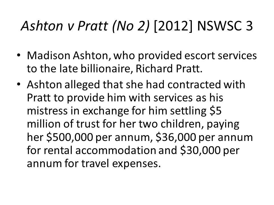Ashton v Pratt (No 2) [2012] NSWSC 3 Madison Ashton, who provided escort services to the late billionaire, Richard Pratt. Ashton alleged that she had