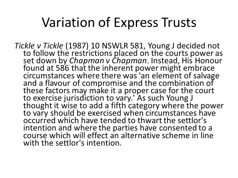 Variation of Express Trusts Statutory Power to Vary Trusts After the Second World War, the taxation of family trusts in Britain led to political pressure to allow variation of express trusts in ways that would lessen the impact of taxation