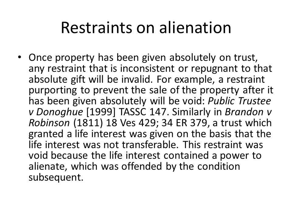 Restraints on alienation Once property has been given absolutely on trust, any restraint that is inconsistent or repugnant to that absolute gift will