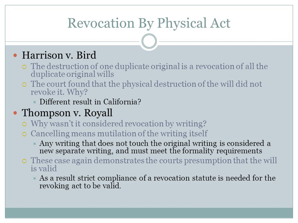 Revocation By Physical Act Harrison v. Bird  The destruction of one duplicate original is a revocation of all the duplicate original wills  The cour
